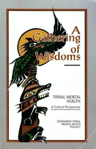 9780963101600: A Gathering of Wisdoms: Tribal Mental Health a Cultural Perspective