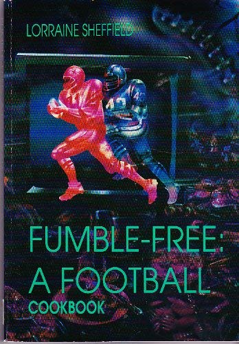 Fumble-free: A football cookbook: Sheffield, Lorraine