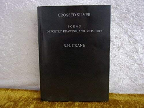 Crossed Silver: Poems in Poetry, Drawing and Geometry: CRANE, R.H