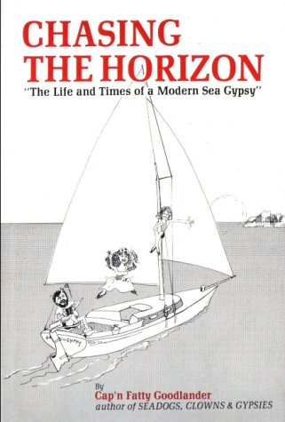 Chasing the Horizon: The Life and Times of a Modern Sea Gypsy: Goodlander, Fatty