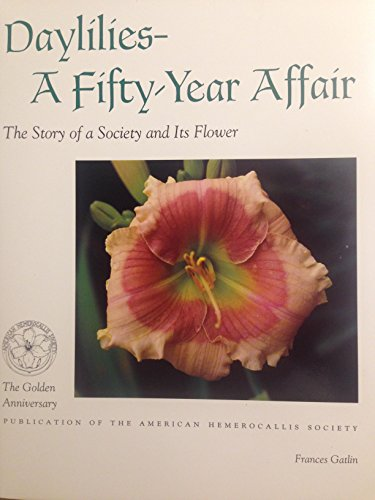 9780963107213: Daylilies--A Fifty-Year Affair: The Story of a Society and Its Flower