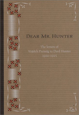 Dear Mr. Hunter: The letters of Vojtech Preissig to Dard Hunter 1920-1925.: HUNTER, Dard 1883-1966]...
