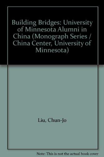 9780963108715: Building Bridges: University of Minnesota Alumni in China (Monograph Series / China Center, University of Minnesota)