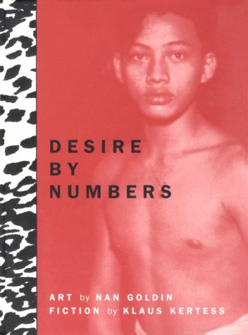 9780963109538: Desire By Numbers: Photographs by Nan Goldin & Fiction by Klaus Kertess