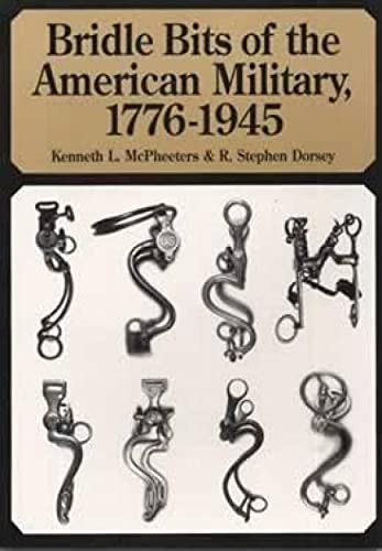 9780963120861: Bridle bits of the American military, 1776-1945