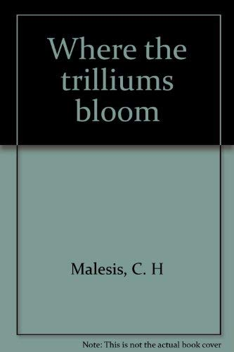 Where The Trilliums Bloom: C. H. Malesis