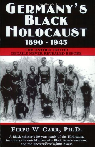 Germany's Black Holocaust, 1890-1945: The Untold Truth! (0963129341) by Firpo W. Carr