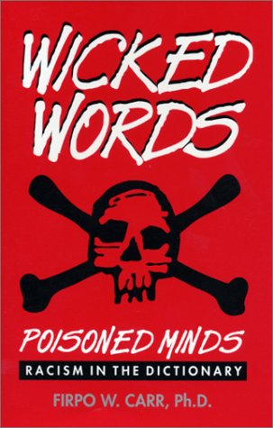 Wicked Words: Poisoned Minds--Racism in the Dictionary (096312935X) by Firpo W. Carr