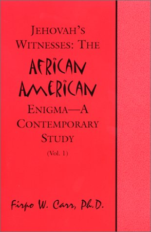 Jehovah's Witnesses: The African American Enigma--A Contemporary Study (Vol. I) (0963129368) by Carr, Firpo W.