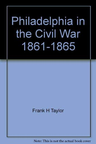 9780963131409: Philadelphia in the Civil War 1861-1865