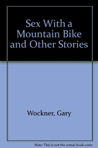 Sex With a Mountain Bike and Other: Wockner, Gary
