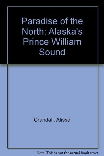 9780963138699: Paradise of the North: Alaska's Prince William Sound