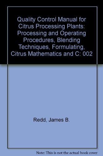 9780963139702: Quality Control Manual for Citrus Processing Plants: Processing and Operating Procedures, Blending Techniques, Formulating, Citrus Mathematics and C