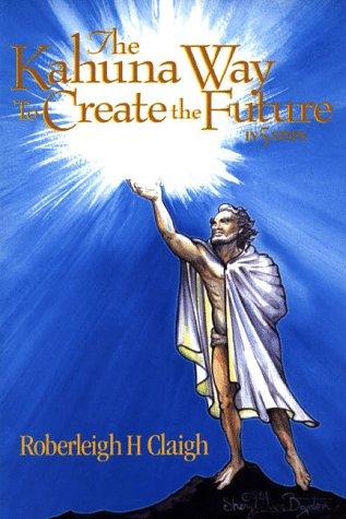 9780963140555: The Kahuna Way to Create the Future