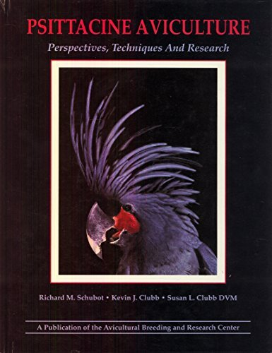 Psittacine Aviculture Perspectives, Techniques and Research: Schubot, Richard M.