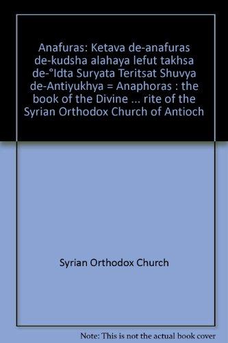 9780963143105: Anafuras: Ketava de-anafuras de-kudsha alahaya lefut takhsa de-°Idta Suryata Teritsat Shuvya de-Antiyukhya = Anaphoras : the book of the Divine ... rite of the Syrian Orthodox Church of Antioch