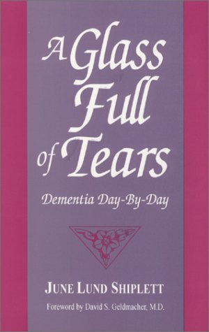 A Glass Full of Tears: Dementia Day-By-Day: Shiplett, June Lund