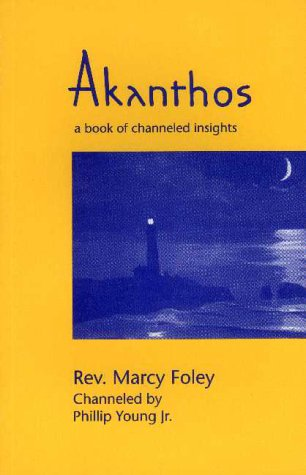 Akanthos: A Book of Channeled Insights: Foley, Marcy