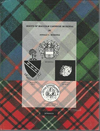 Roots of Malcolm Carnegie McKenna (Inscribed): McKenna, Donald C.