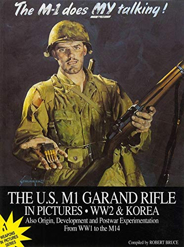 9780963149527: The M-1 Does MY Talking! The U.S. M1 Garand Rifle in Pictures, WW2 & Korea: Also Origin, Development and Postwar Experimentation from WW1 to the M14