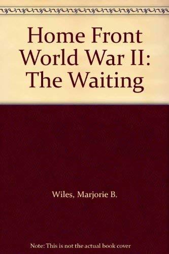 Home Front World War II: The Waiting: Marjorie B. Wiles