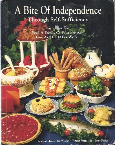 9780963152213: A Bite of Independence Through Self-Sufficiency: Learn How to Feed a Family of Four for As Low As $10 Per Week
