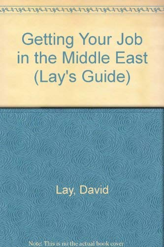 Getting Your Job in the Middle East: Lay, David; David Lay