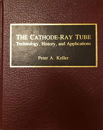 9780963155900: The Cathode-Ray Tube: Technology, History and Applications