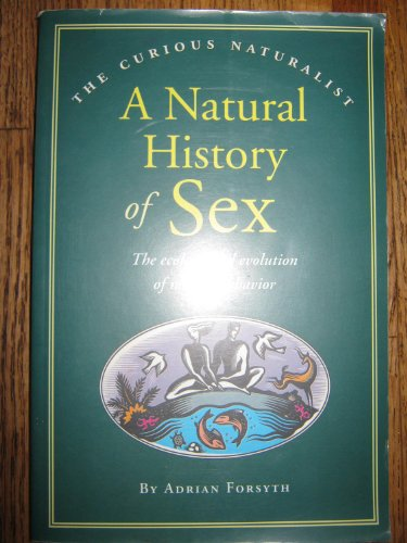 A Natural History of Sex (The Curious Naturalist Series): Forsyth, Adrian