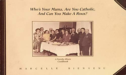 Who's your mama, are you Catholic, and can you make a roux?: A family album cookbook: Bienvenu...