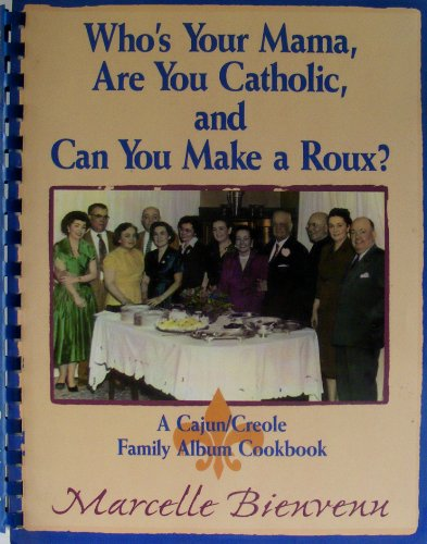 Who's Your Mama, Are You Catholic, and Can You Make a Roux? A Cajun/Creole Family Album ...