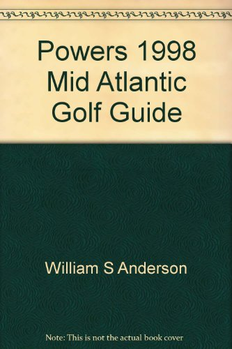 Powers 1998 Mid Atlantic Golf Guide (0963165887) by William S Anderson