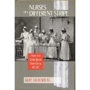Nurses of a Different Stripe: A History: Goldenberg, Gary