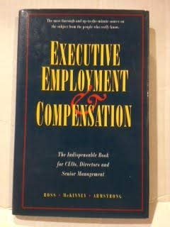 Executive Employment and Compensation: The Indispensable Book for Ceos, Directors and Senior ...