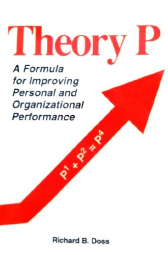 Theory P : A Formula For Improving Personal and Organizational Performance