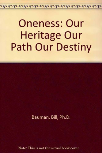 Oneness : Our Heritage, Our Path, Our Destiny: Bauman, Bill