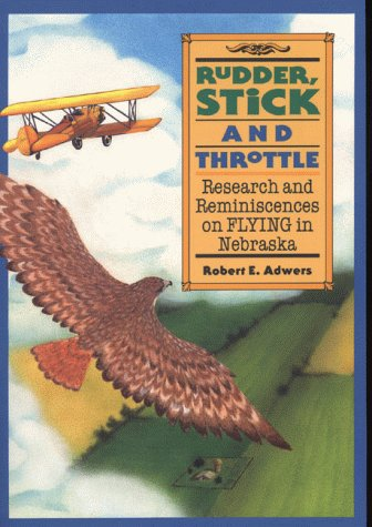 9780963169945: Rudder, Stick and Throttle: Research and Reminiscences on Flying  in Nebraska