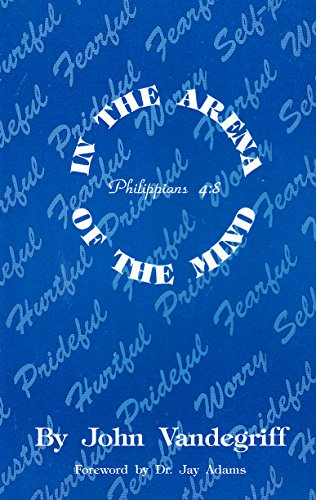 9780963172501: In the Arena of the Mind: Philippians 4:8