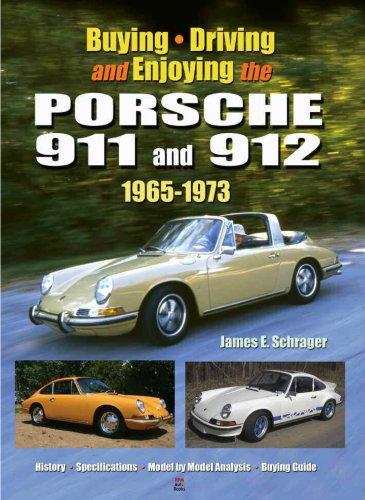 Buying, Driving and Enjoying the Porsche 911 and 912, 1965-1973: James E. Schrager