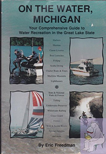 On the Water, Michigan: Your Comprehensive Guide to Water Recreation in the Great Lake State: Eric ...