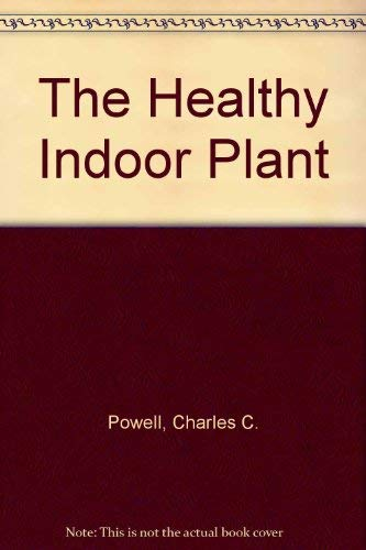 9780963176707: The Healthy Indoor Plant: A Guide to Successful Indoor Gardening