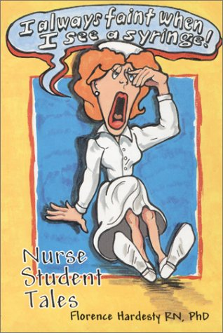 9780963176912: I Always Faint When I See a Syringe: Nurse Student Tales
