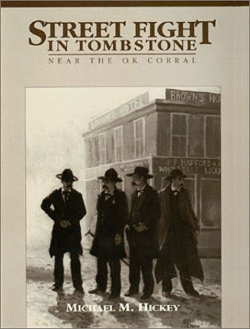 Street Fight in Tombstone, Near the O.K. Corral (The Street Fight Trilogy, Number 1) (9780963177209) by Hickey, Michael M.