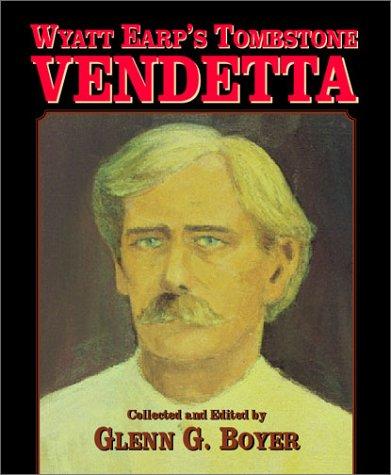 Wyatt Earp's Tombstone Vendetta: Boyer, Glenn G.