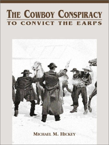 The Cowboy Conspiracy to Convict the Earps (The Street Fight Trilogy, No 3): Hickey, Michael M.; ...
