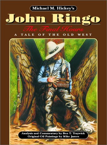 9780963177247: Michael M. Hickey's John Ringo: The Final Hours : A Tale of the Old West