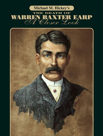 The Death Of Warren Baxter Earp, A Closer Look: Michael M. Hickey, Banks, Leo W., Lapidus, Richard
