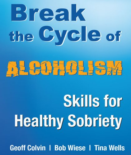 Break the Cycle of Alcoholism: Skills for: Geoff Colvin, Bob