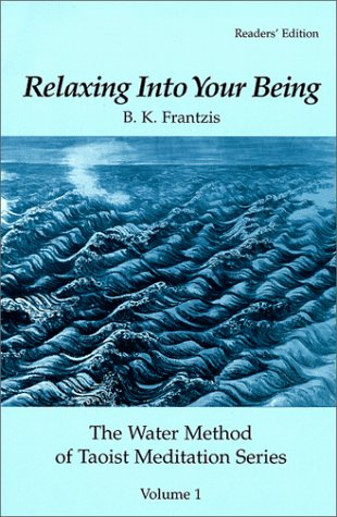 9780963180803: Relaxing Into Your Being, The Water Method of Taoist Meditation Series, Volume 1