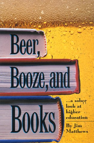9780963183415: Beer, Booze and Books: A Sober Look At Higher Education